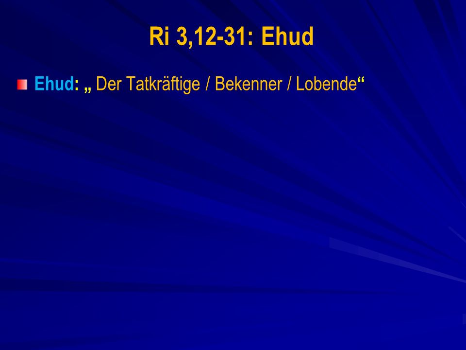 "Ri 3,12-31: Ehud Ehud: "" Der Tatkräftige / Bekenner / Lobende"