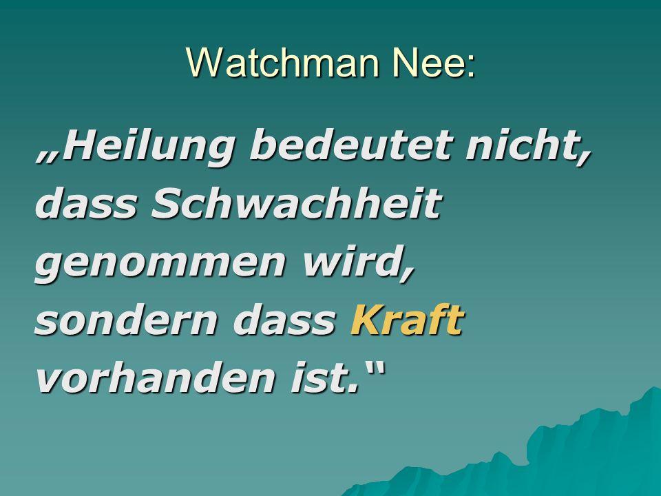 Watchman Nee: dass Schwachheit genommen wird, sondern dass Kraft