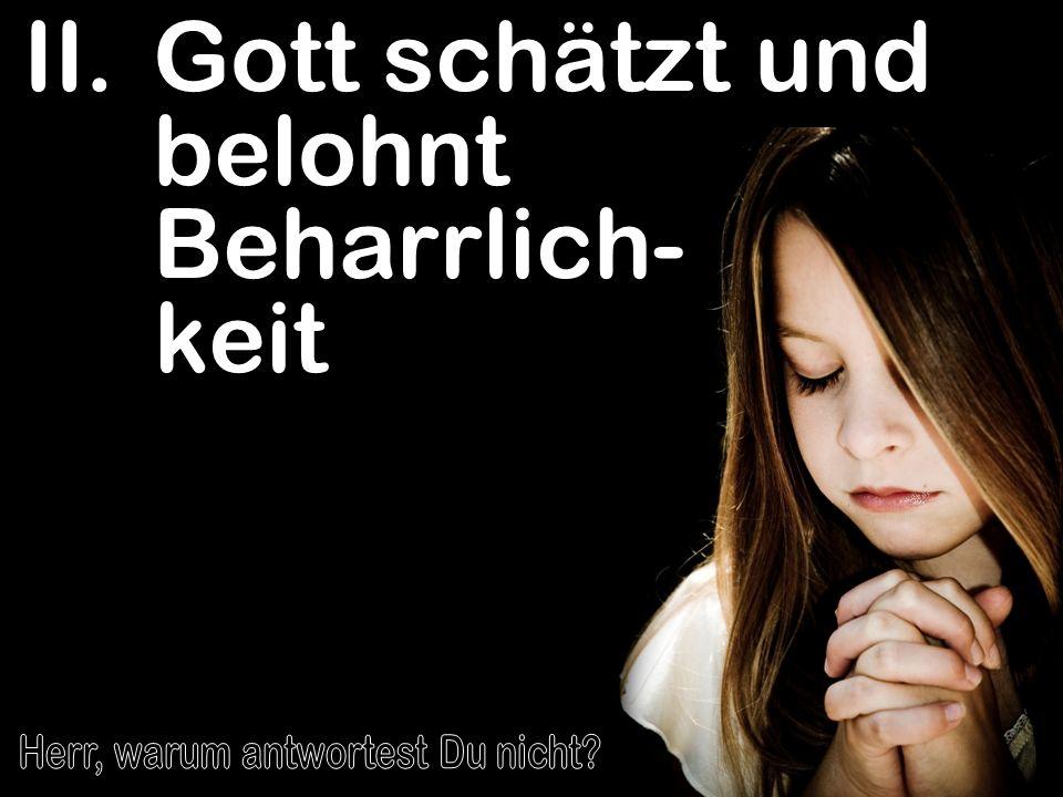 Gott schätzt und belohnt Beharrlich- keit