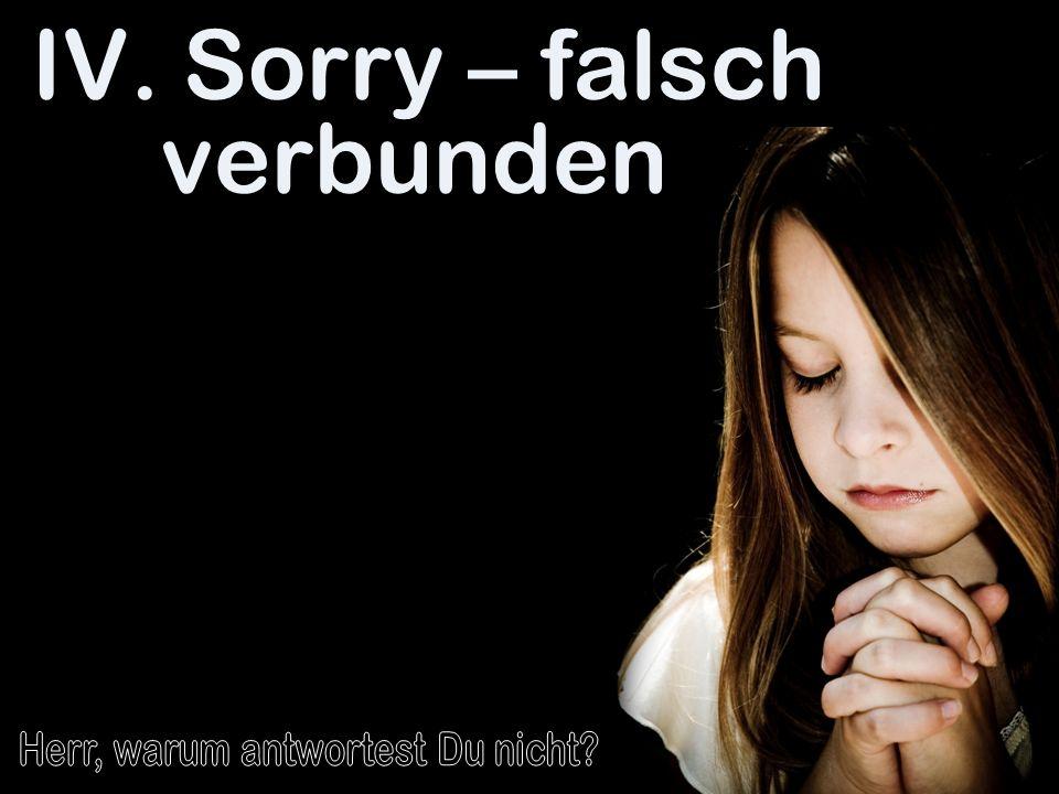 IV. Sorry – falsch verbunden