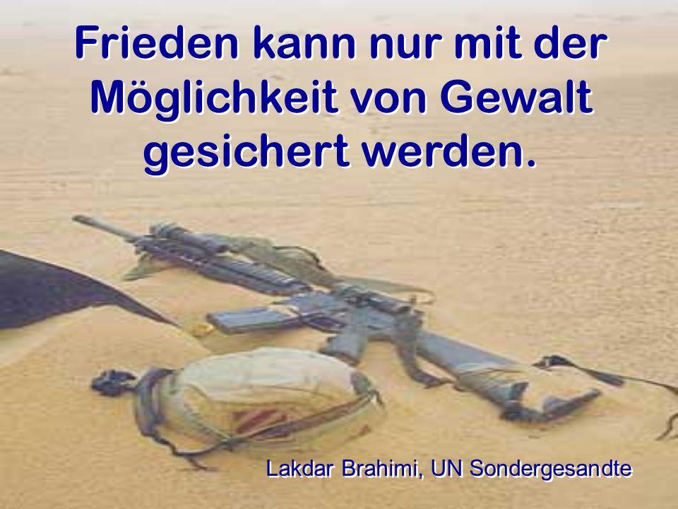 Frieden kann nur mit der Möglichkeit von Gewalt gesichert werden.