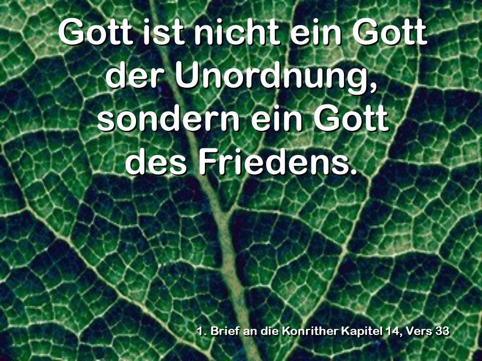 Gott ist nicht ein Gott der Unordnung, sondern ein Gott des Friedens.
