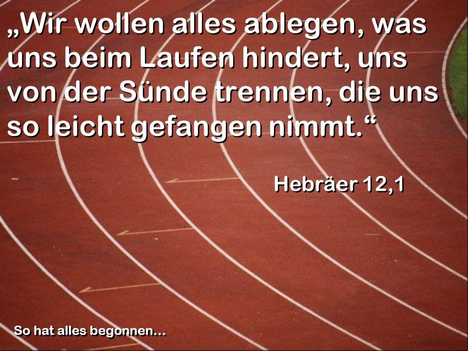 """""""Wir wollen alles ablegen, was uns beim Laufen hindert, uns von der Sünde trennen, die uns so leicht gefangen nimmt."""