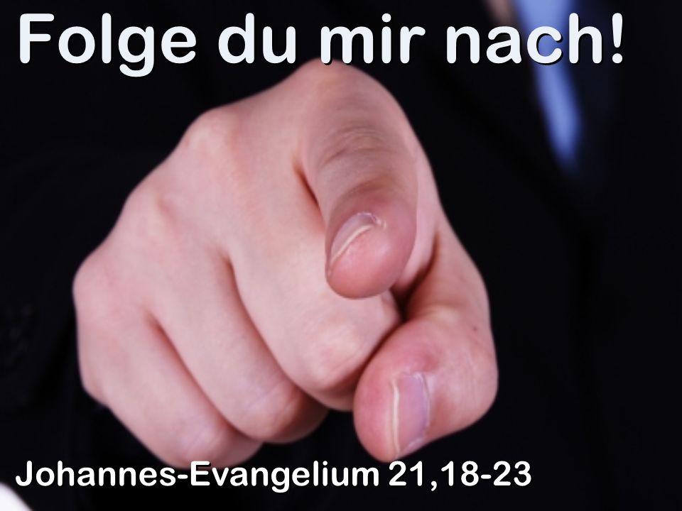 Folge du mir nach! Johannes-Evangelium 21,18-23