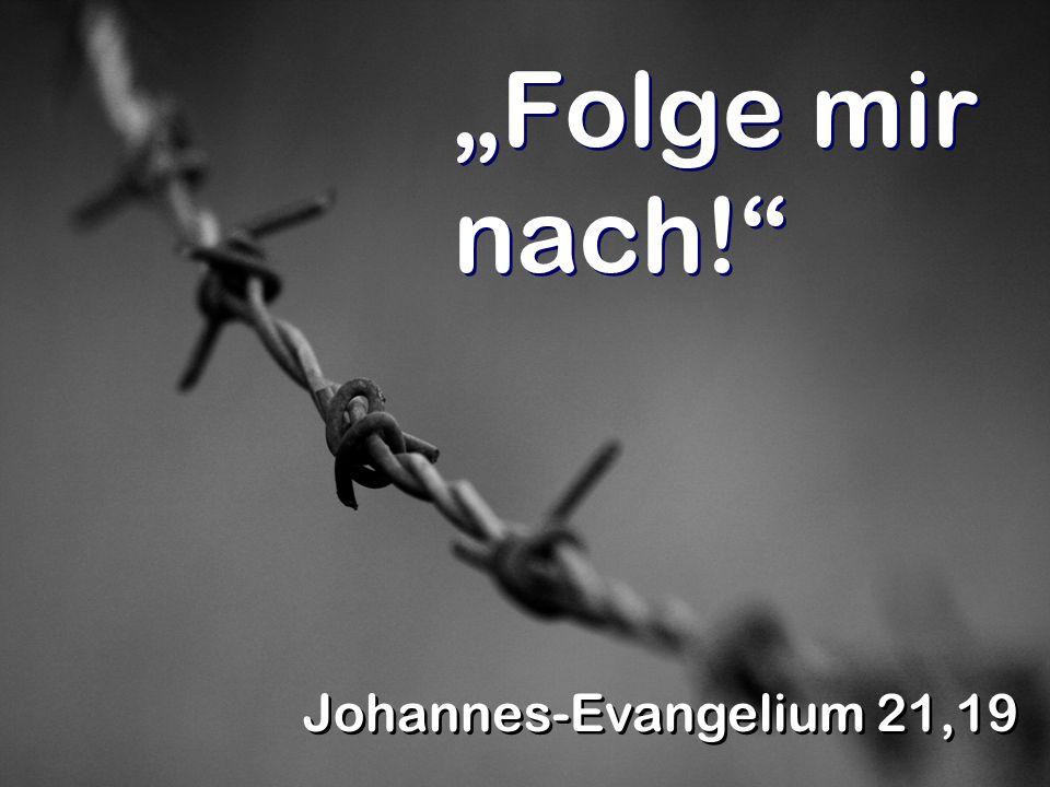 """""""Folge mir nach! Johannes-Evangelium 21,19"""
