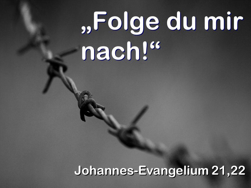 """""""Folge du mir nach! Johannes-Evangelium 21,22"""