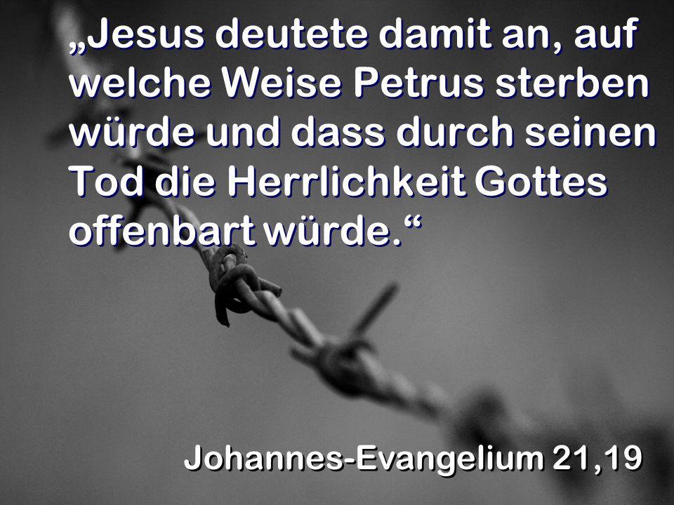 """""""Jesus deutete damit an, auf welche Weise Petrus sterben würde und dass durch seinen Tod die Herrlichkeit Gottes offenbart würde."""