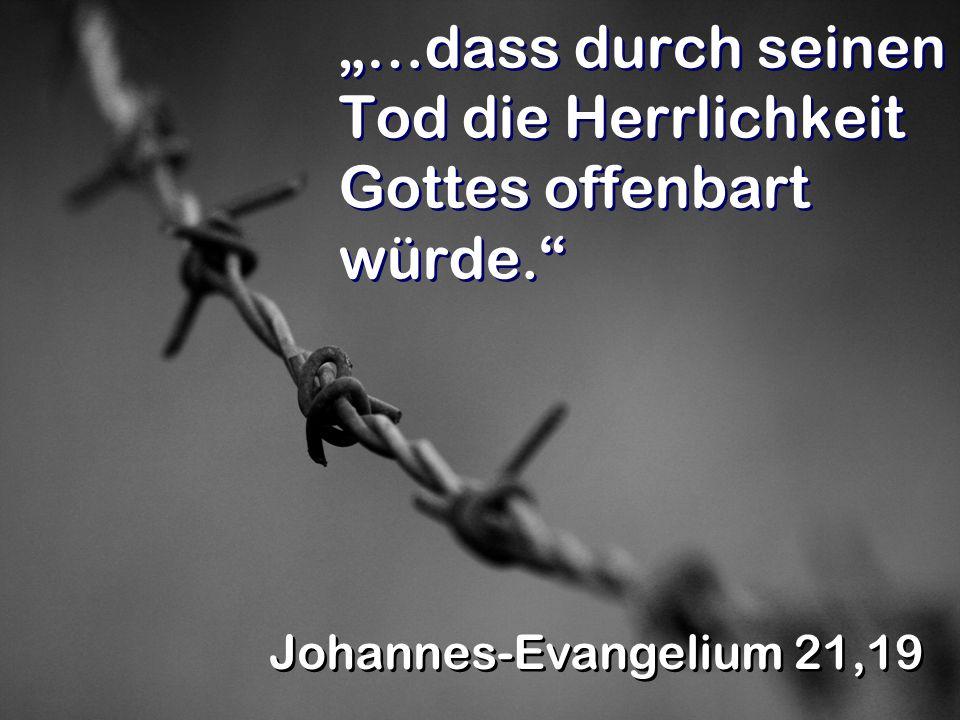 """""""…dass durch seinen Tod die Herrlichkeit Gottes offenbart würde."""