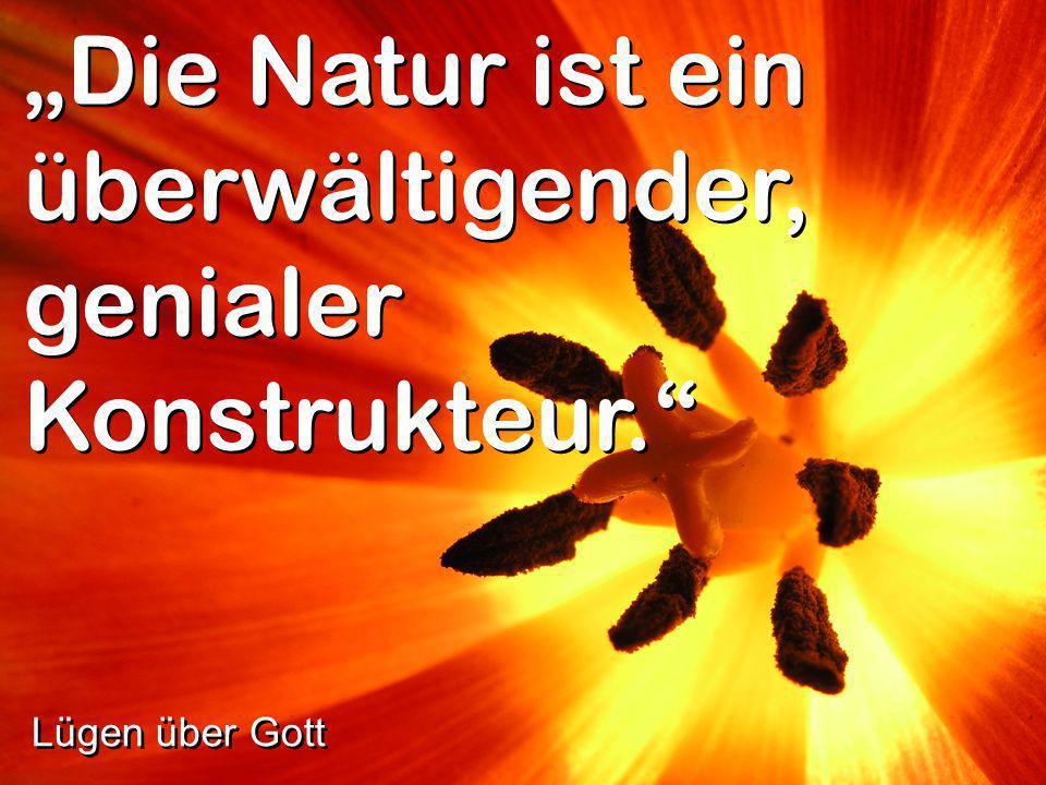 """Die Natur ist ein überwältigender, genialer Konstrukteur."