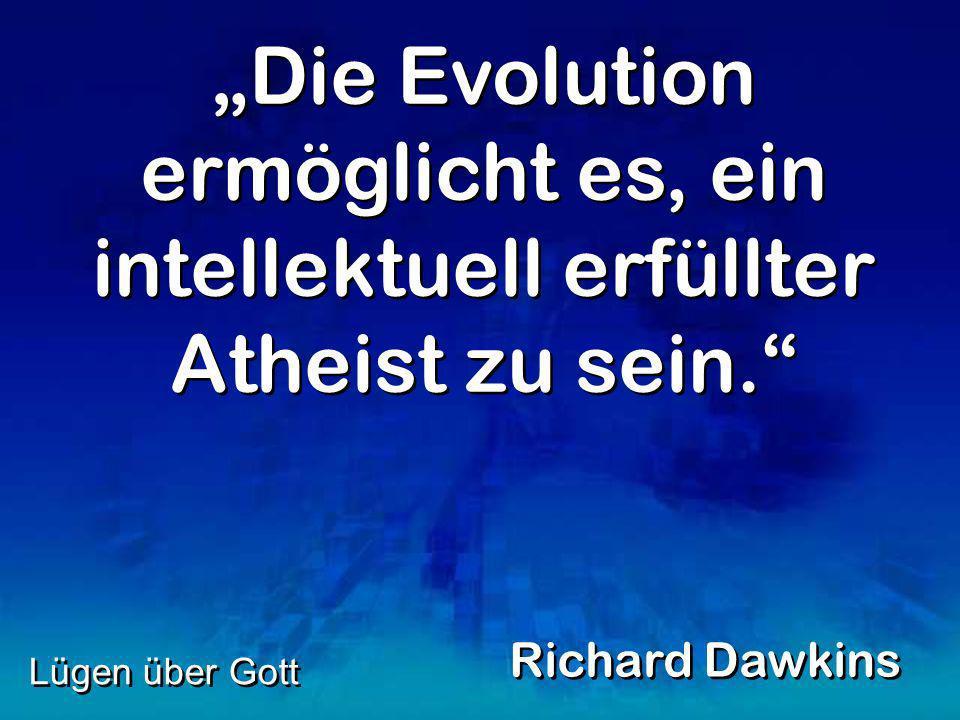 """""""Die Evolution ermöglicht es, ein intellektuell erfüllter Atheist zu sein."""