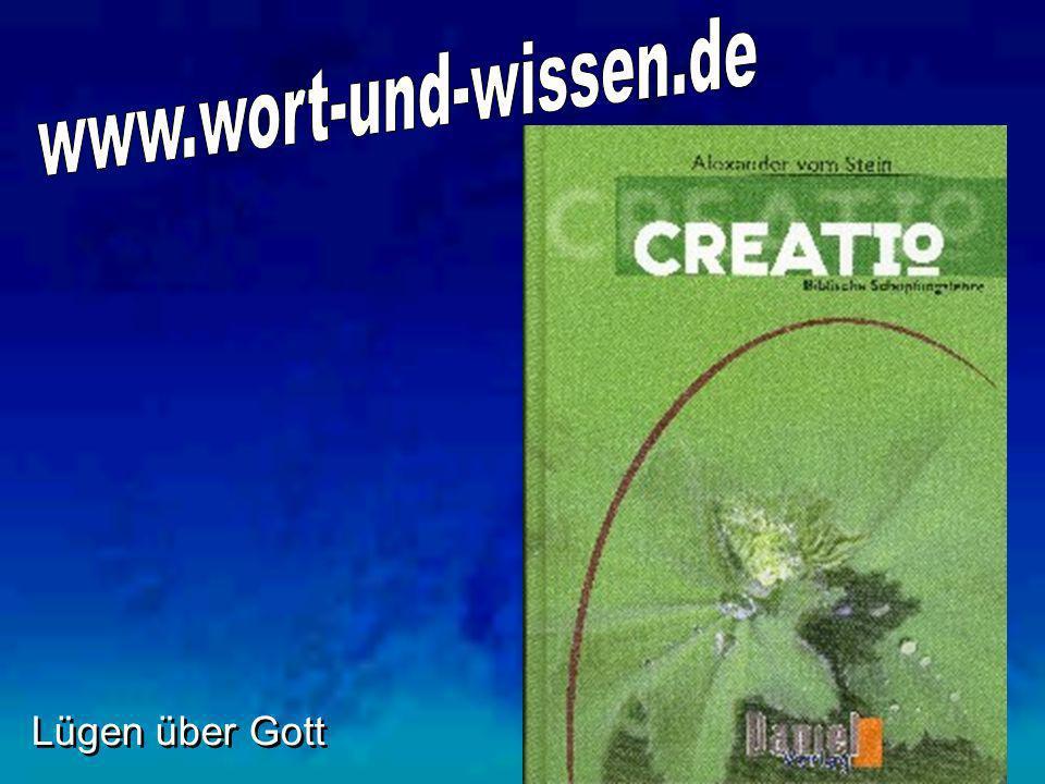 www.wort-und-wissen.de Lügen über Gott