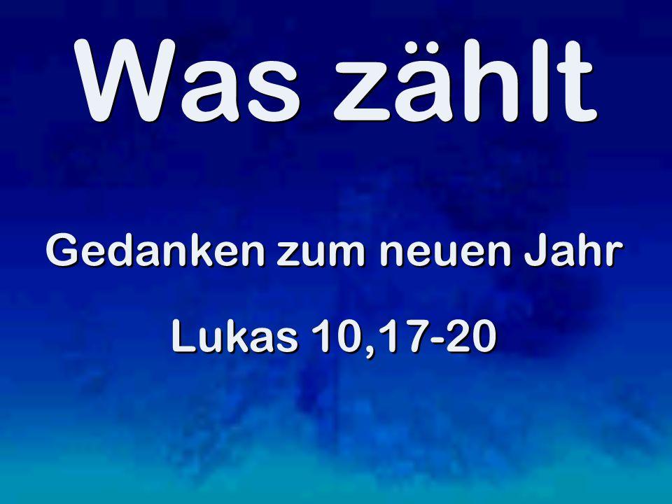 Gedanken zum neuen Jahr Lukas 10,17-20