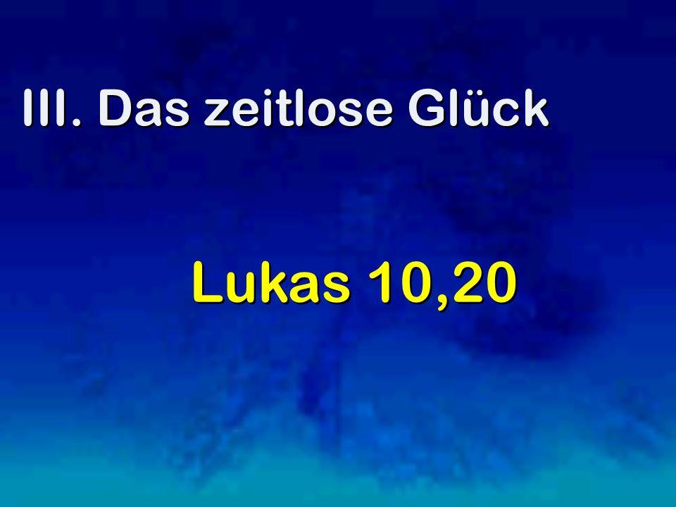 III. Das zeitlose Glück Lukas 10,20