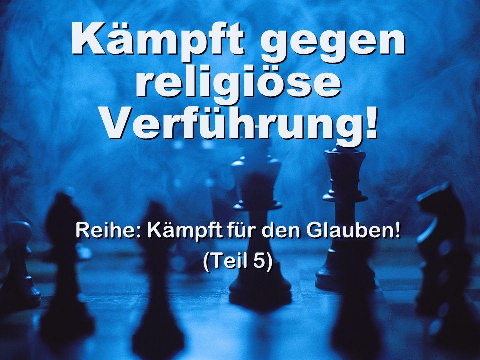 Kämpft gegen religiöse Verführung!