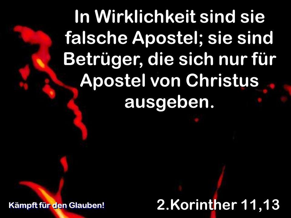In Wirklichkeit sind sie falsche Apostel; sie sind Betrüger, die sich nur für Apostel von Christus ausgeben.