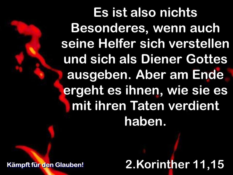 Es ist also nichts Besonderes, wenn auch seine Helfer sich verstellen und sich als Diener Gottes ausgeben. Aber am Ende ergeht es ihnen, wie sie es mit ihren Taten verdient haben.