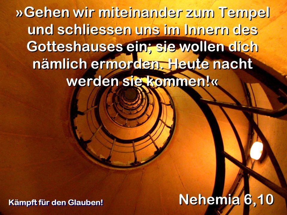 »Gehen wir miteinander zum Tempel und schliessen uns im Innern des Gotteshauses ein; sie wollen dich nämlich ermorden. Heute nacht werden sie kommen!«