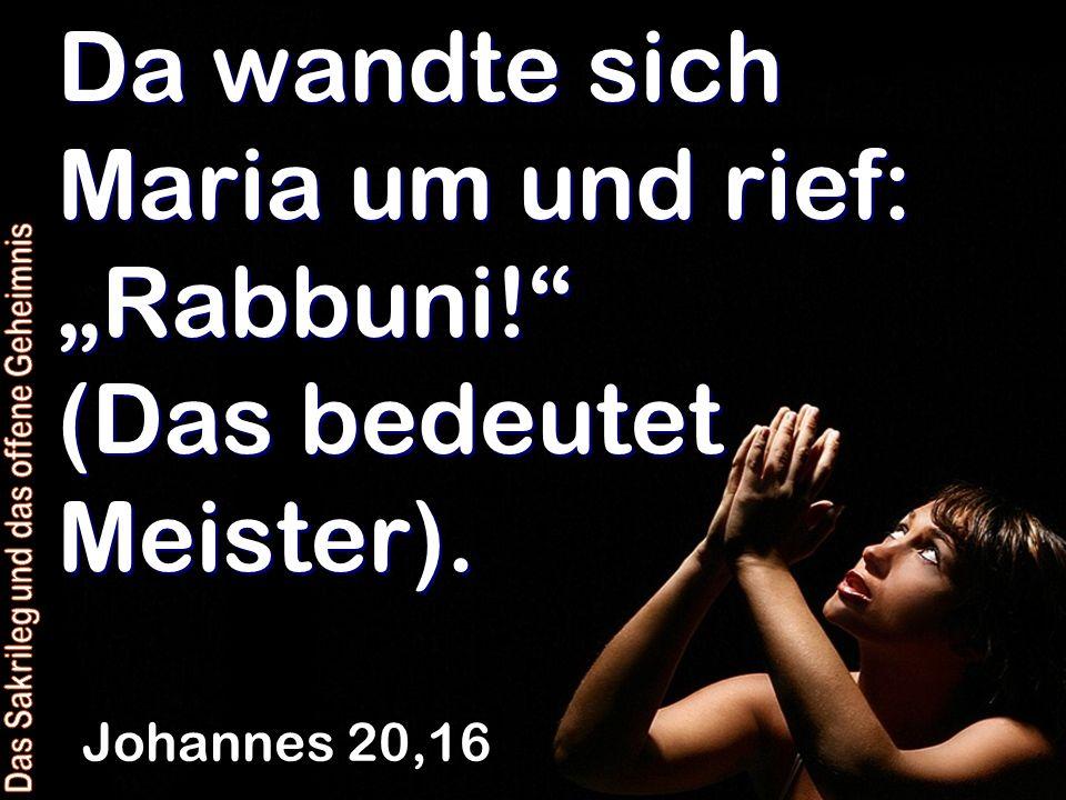 """Da wandte sich Maria um und rief: """"Rabbuni! (Das bedeutet Meister)."""