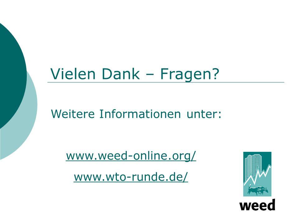 Vielen Dank – Fragen www.weed-online.org/ www.wto-runde.de/