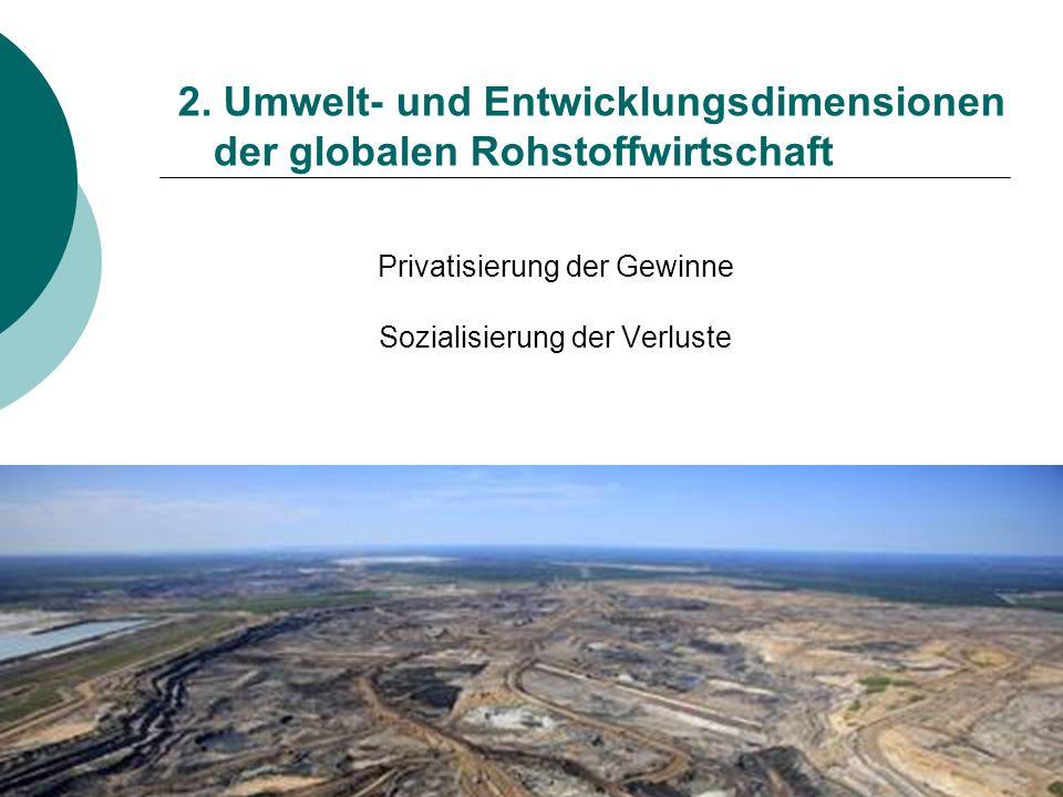 2. Umwelt- und Entwicklungsdimensionen der globalen Rohstoffwirtschaft