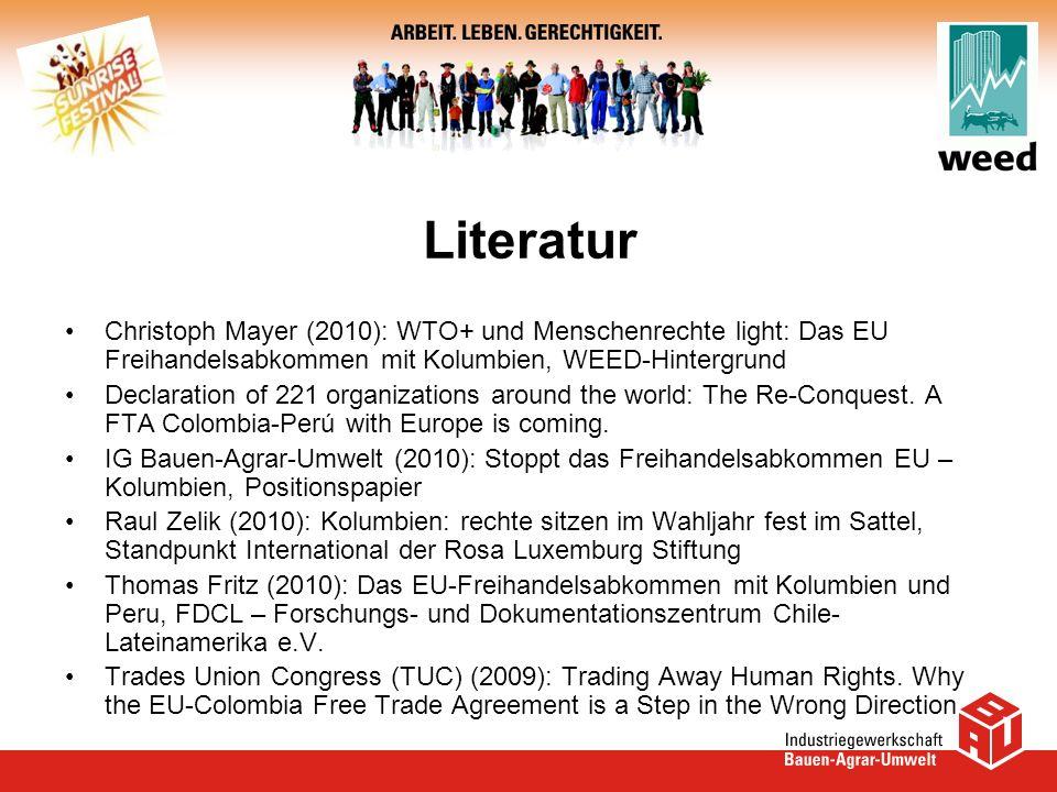 Literatur Christoph Mayer (2010): WTO+ und Menschenrechte light: Das EU Freihandelsabkommen mit Kolumbien, WEED-Hintergrund.