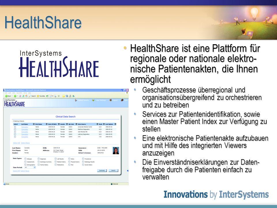 HealthShare HealthShare ist eine Plattform für regionale oder nationale elektro-nische Patientenakten, die Ihnen ermöglicht.