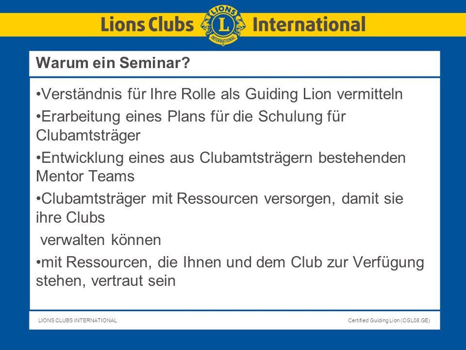 Warum ein Seminar Verständnis für Ihre Rolle als Guiding Lion vermitteln. Erarbeitung eines Plans für die Schulung für Clubamtsträger.