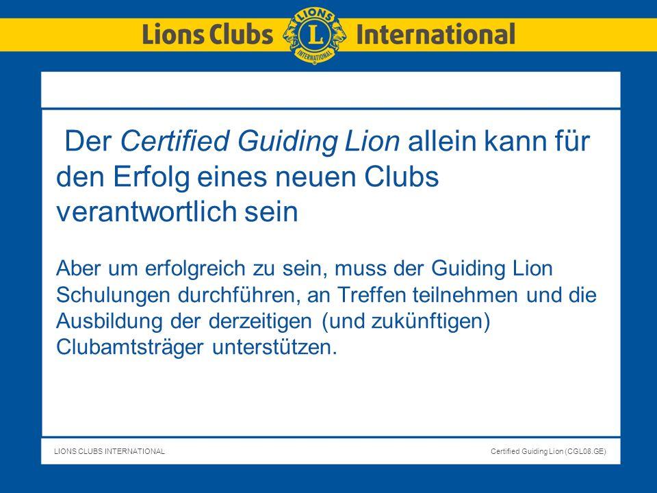 Der Certified Guiding Lion allein kann für den Erfolg eines neuen Clubs verantwortlich sein Aber um erfolgreich zu sein, muss der Guiding Lion Schulungen durchführen, an Treffen teilnehmen und die Ausbildung der derzeitigen (und zukünftigen) Clubamtsträger unterstützen.