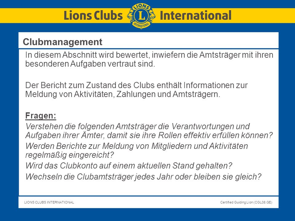 Clubmanagement In diesem Abschnitt wird bewertet, inwiefern die Amtsträger mit ihren besonderen Aufgaben vertraut sind.
