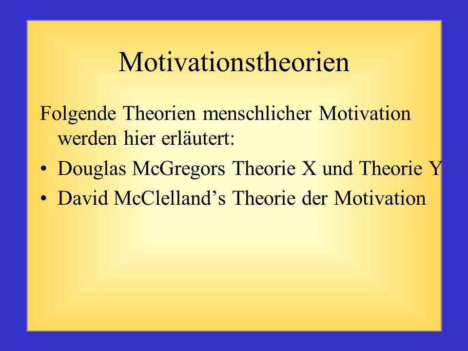 Motivationstheorien Folgende Theorien menschlicher Motivation werden hier erläutert: Douglas McGregors Theorie X und Theorie Y.