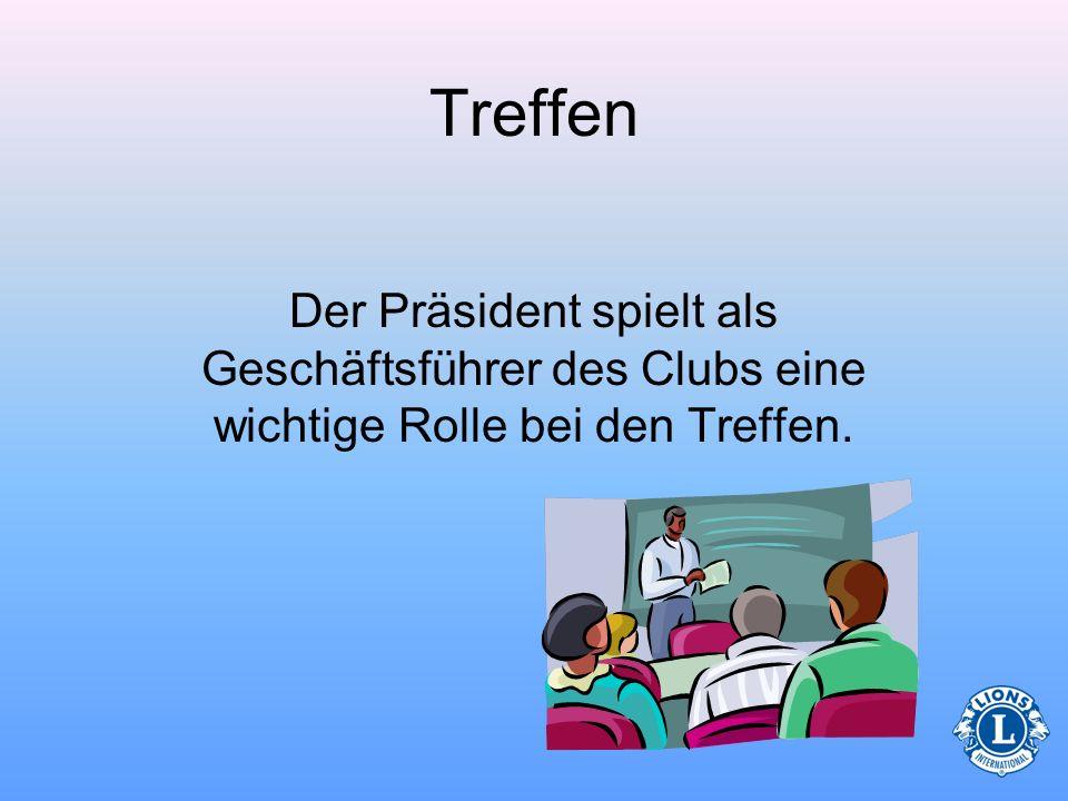 Treffen Der Präsident spielt als Geschäftsführer des Clubs eine wichtige Rolle bei den Treffen. 17
