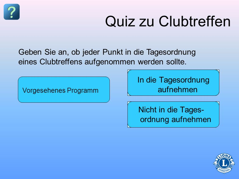 Quiz zu ClubtreffenGeben Sie an, ob jeder Punkt in die Tagesordnung eines Clubtreffens aufgenommen werden sollte.