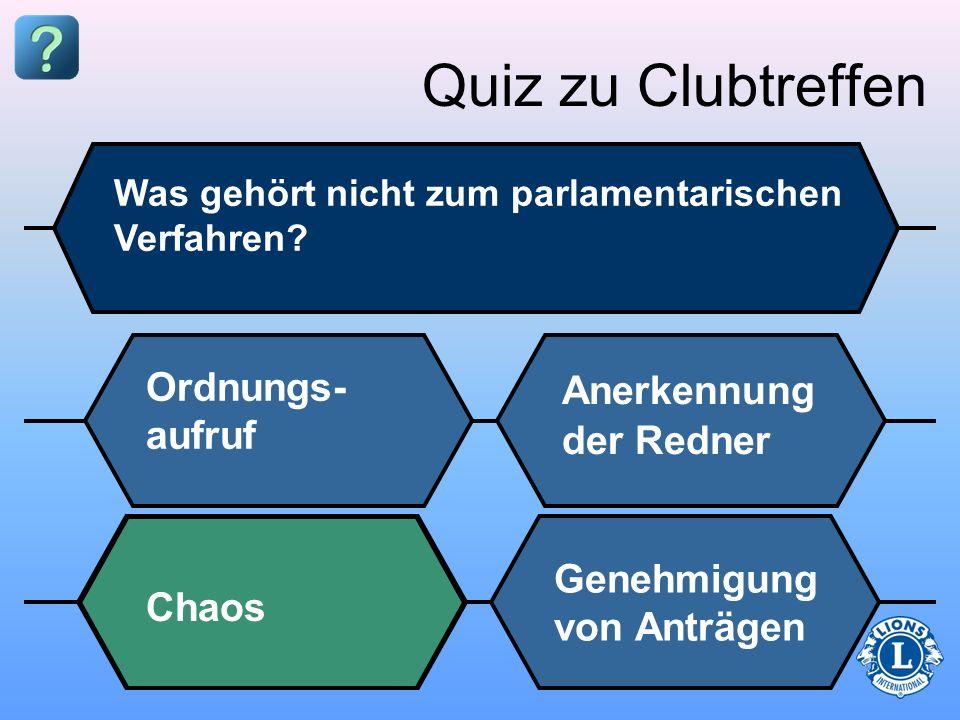 Quiz zu Clubtreffen Ordnungs-aufruf Anerkennung der Redner