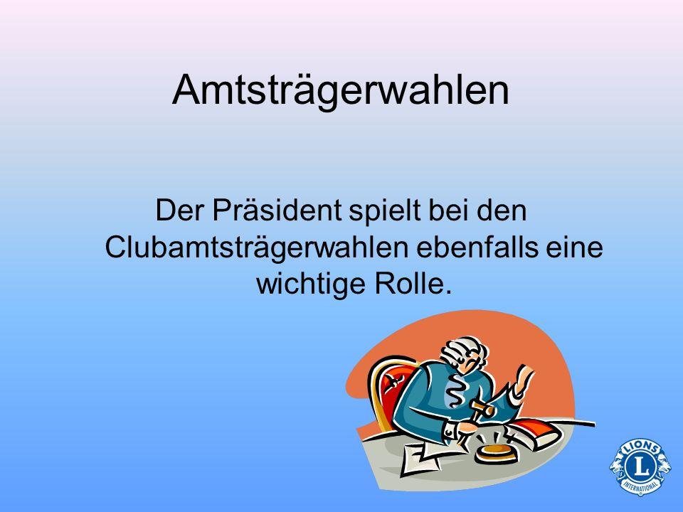 AmtsträgerwahlenDer Präsident spielt bei den Clubamtsträgerwahlen ebenfalls eine wichtige Rolle.