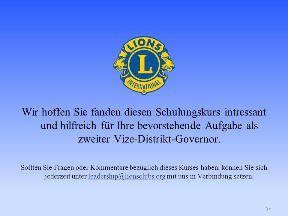 Wir hoffen Sie fanden diesen Schulungskurs intressant und hilfreich für Ihre bevorstehende Aufgabe als zweiter Vize-Distrikt-Governor.