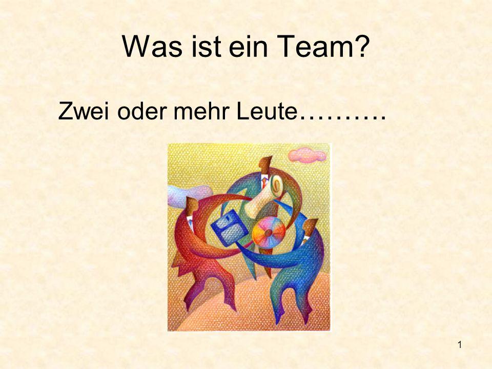 Was ist ein Team Zwei oder mehr Leute……….