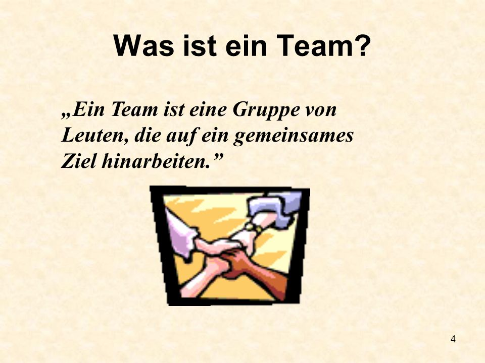 """Was ist ein Team """"Ein Team ist eine Gruppe von Leuten, die auf ein gemeinsames Ziel hinarbeiten."""