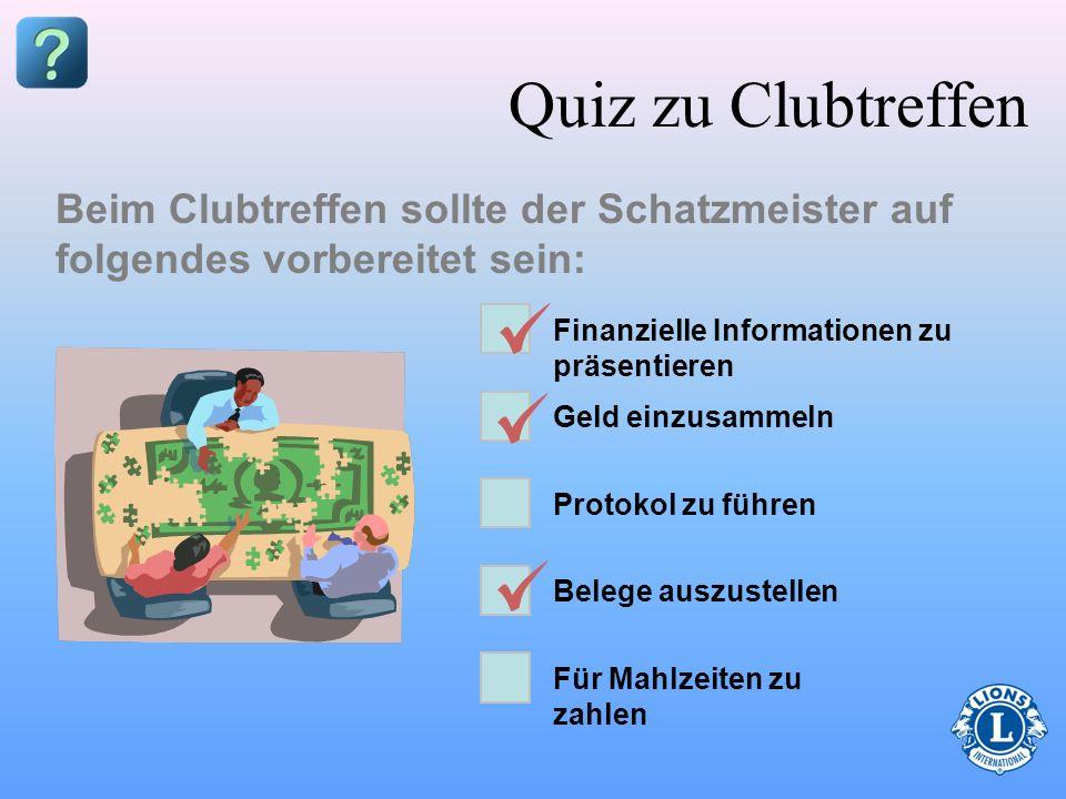 Quiz zu ClubtreffenBeim Clubtreffen sollte der Schatzmeister auf folgendes vorbereitet sein: Finanzielle Informationen zu präsentieren.