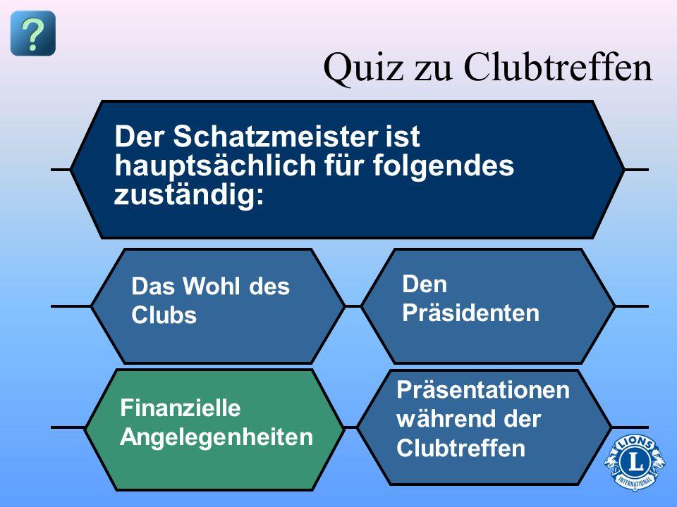 Quiz zu ClubtreffenDer Schatzmeister ist hauptsächlich für folgendes zuständig: 16. Das Wohl des Clubs.