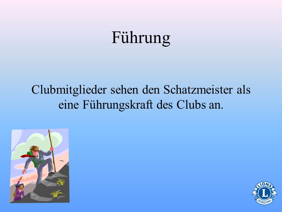 Führung Clubmitglieder sehen den Schatzmeister als eine Führungskraft des Clubs an. 15