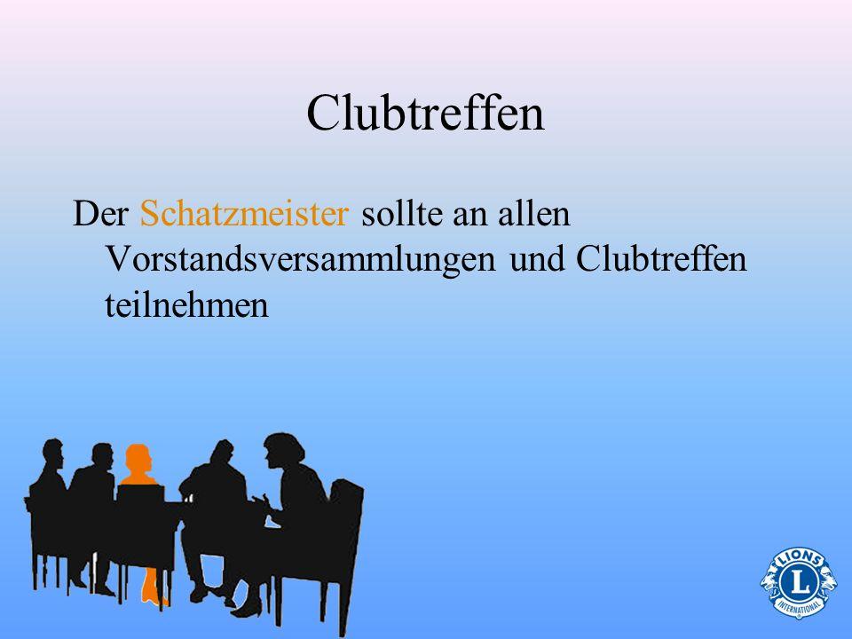 Clubtreffen Der Schatzmeister sollte an allen Vorstandsversammlungen und Clubtreffen teilnehmen 16