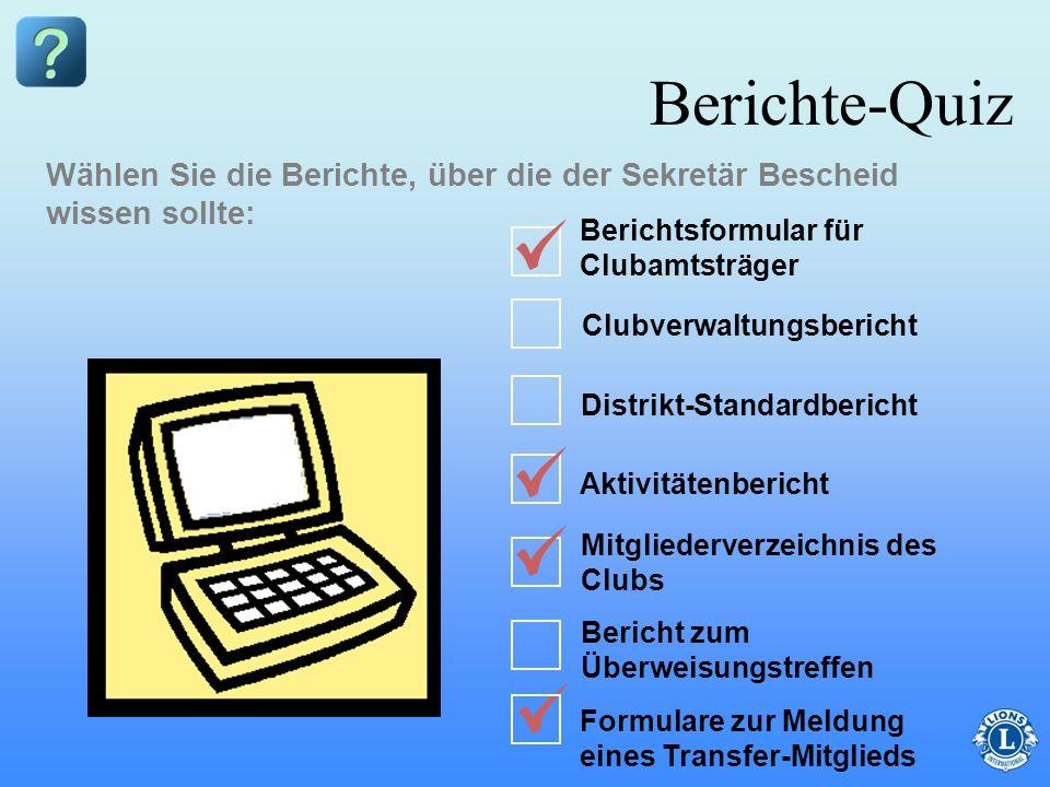 Berichte-Quiz Wählen Sie die Berichte, über die der Sekretär Bescheid wissen sollte: Berichtsformular für Clubamtsträger.