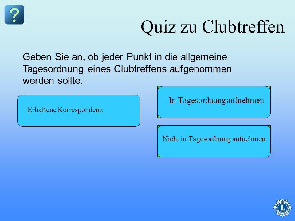 Quiz zu Clubtreffen Geben Sie an, ob jeder Punkt in die allgemeine Tagesordnung eines Clubtreffens aufgenommen werden sollte.
