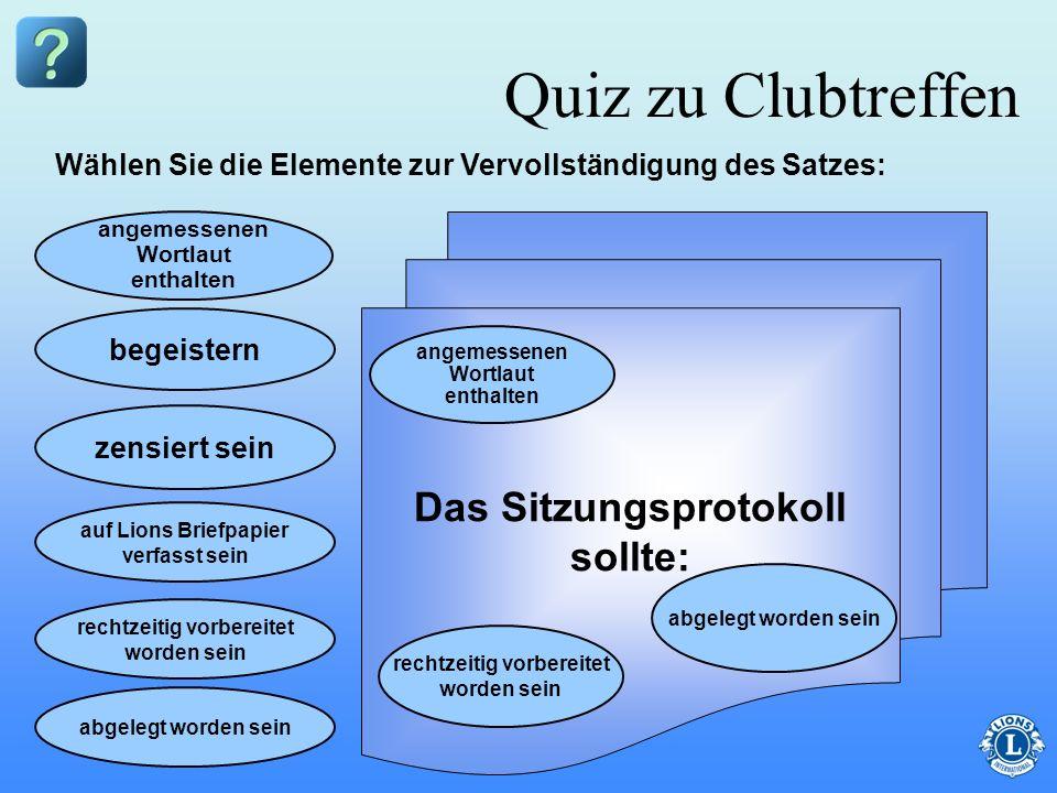 Quiz zu Clubtreffen Das Sitzungsprotokoll sollte: