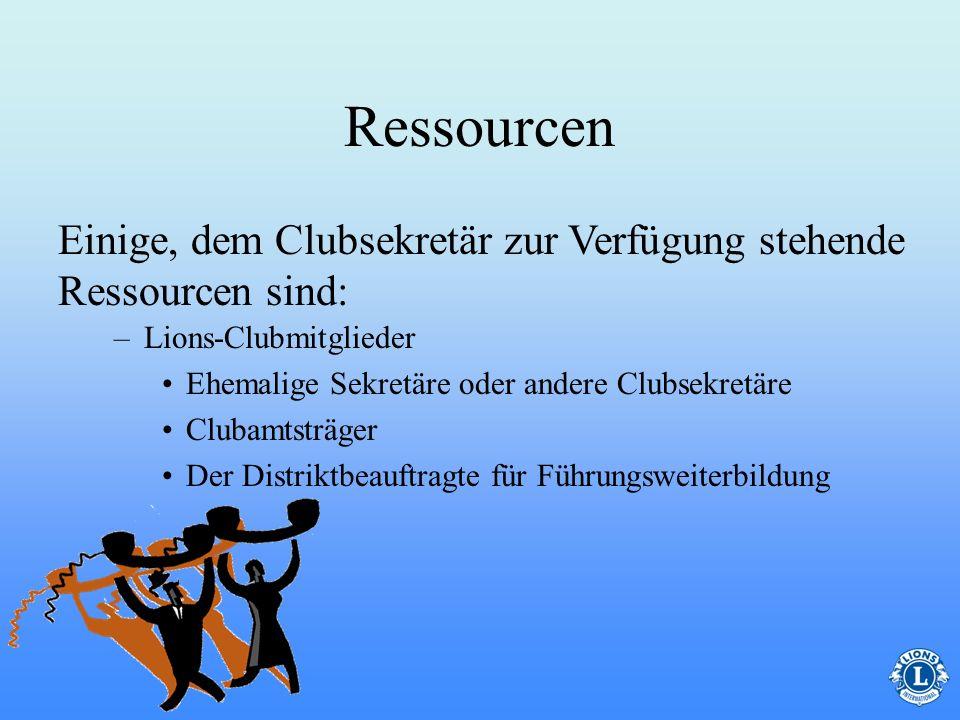 Ressourcen Einige, dem Clubsekretär zur Verfügung stehende Ressourcen sind: Lions-Clubmitglieder.