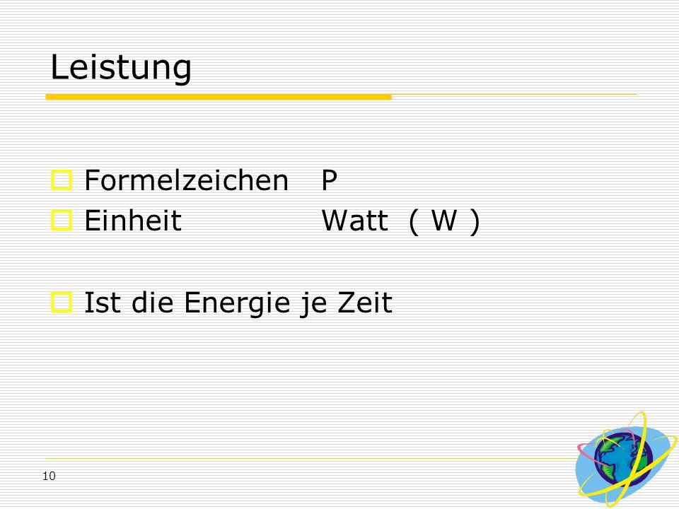 Leistung Formelzeichen P Einheit Watt ( W ) Ist die Energie je Zeit