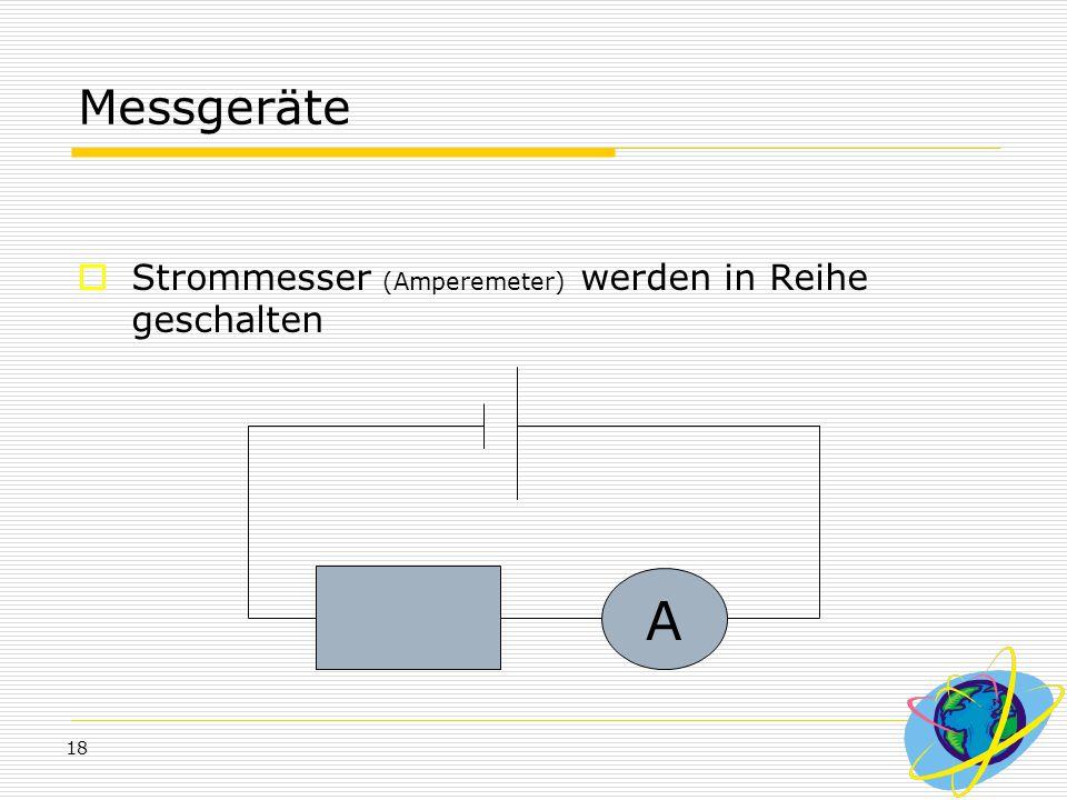 Messgeräte Strommesser (Amperemeter) werden in Reihe geschalten A