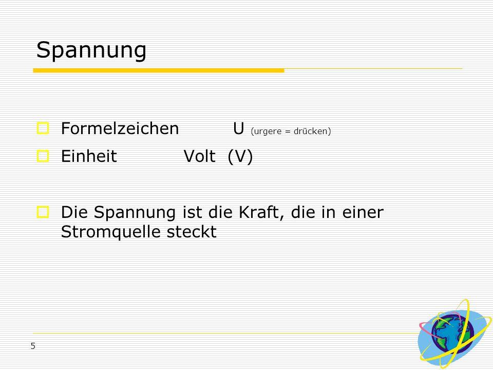 Spannung Formelzeichen U (urgere = drücken) Einheit Volt (V)