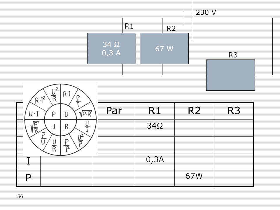 Ges Par R1 R2 R3 R U I P 34Ω 230V 0,3A 67W 230 V R1 R2 34 Ω 67 W 0,3 A