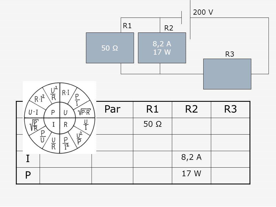 Ges Par R1 R2 R3 R U I P 50 Ω 200 V 8,2 A 17 W 200 V R1 R2 8,2 A 17 W